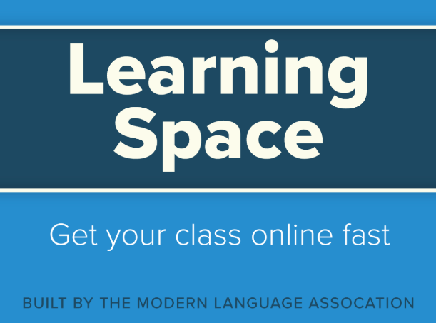 Learning Space Get your class online fast Built by the Modern Language Association