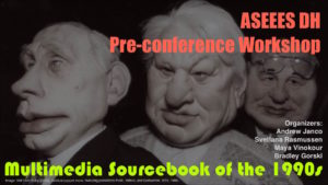 ASEEES Pre-Conference Workshop Multimedia Sourcebook of the 1990s