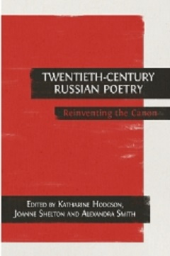 Twentieth-Century Russian Poetry by Katherine Hodgson, Joanne Shelton, and Alexandra Smith