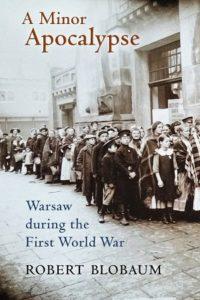 A Minor Apocalypse: Warsaw during the First World War by Robert Blobaum