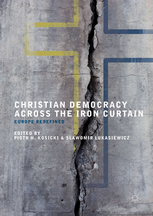 Christian Democracy Across the Iron Curtain Europe Redefined - Piotr H. Kosicki and Slawomir Lukasiewicz