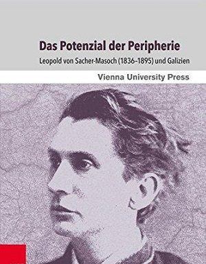 Das Potenzial der Peripherie Leopold von Sacher-Masoch (1836-1895) und Galizien by Stephanie Weismann