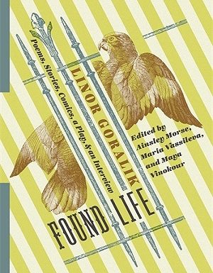 Found Life: Poems, Stories, Comics, a Play, and an Interview by Linor Goralik