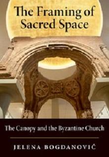 The Framing of Sacred Space: The Canopy and the Byzantine Church by JelenaBogdanović