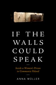 If the Walls Could Speak: Inside a Women's Prison in Communist Poland by AnnaMüller