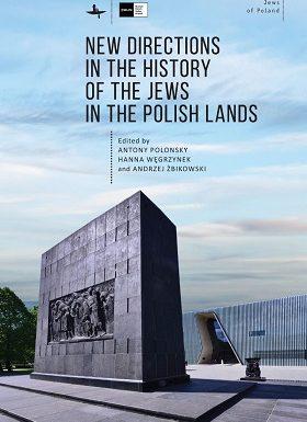 New Directions in the History of the Jews in the Polish Lands by Antony Polonsky, Hanna Węgrzynek and Andrzej Żbikowski