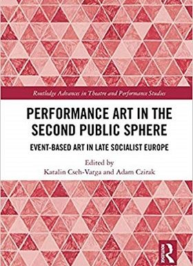 Performance Art in the Second Public Sphere by Katalin Cseh-Varga and Adam Czirak