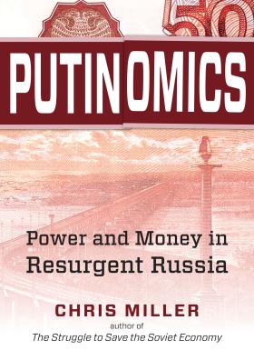 Putinomics: Power and Money in Resurgent Russia by Chris Miller
