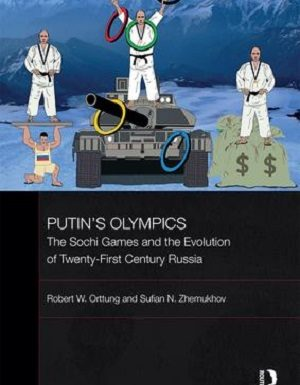 Putin's Olympics: The Sochi Games and the Evolution of Twenty-First Century Russia by Robert W. Orttung and Sufian N. Zhemukhov