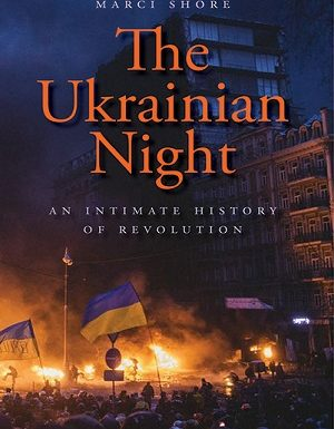 The Ukrainian Night: An Intimate History of Revolution by Marci Shore