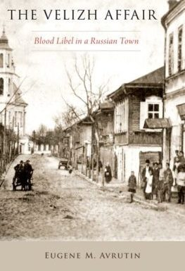 The Velizh Affair: Blood Libel in a Russian Town by Eugene M. Avrutin