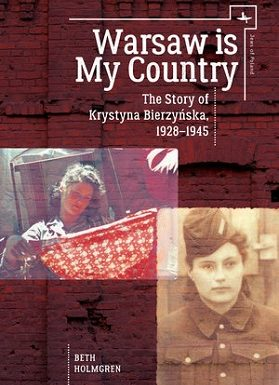 Warsaw is My Country: The Story of Krystyna Bierzyńska 1928-1945 by Beth Holmgren