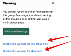 """Shows the Warning Message already shown above that reads """"You are not receiving e-mail notifications for this group. To change your default setting or[sic] this group's email setting, visit your e-mail settings page. Arrows are pointed to two links underneath the """"Visit e-mail settings"""" that read """"Disable this warning for this group only"""" and """"Display this warning for all groups."""""""