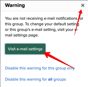 """The Image displays an image of the warning message people receive when joining a group. It reads """"You are not receiving e-mail notifications for this group. To change your default settings for this group's email setting, visit your e-mail settings page."""" Arrows are pointed to the top right with an X for closing and a button that reads """"Visit-email settings"""""""